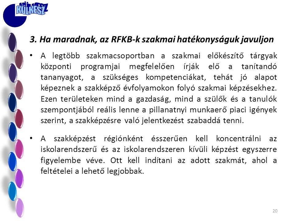 3. Ha maradnak, az RFKB-k szakmai hatékonyságuk javuljon • A legtöbb szakmacsoportban a szakmai előkészítő tárgyak központi programjai megfelelően írj