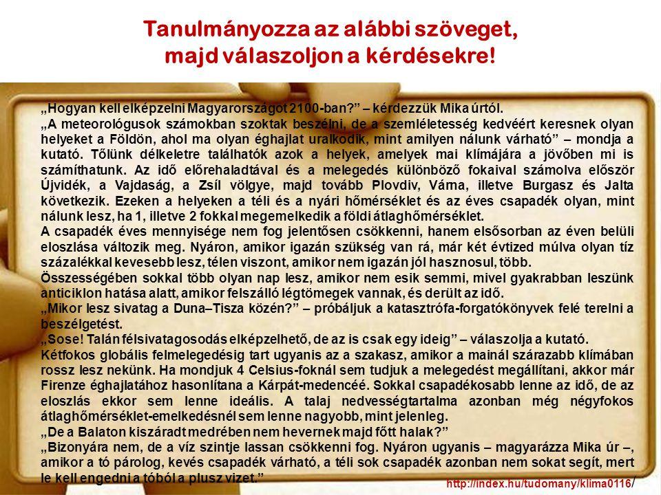 """Tanulmányozza az alábbi szöveget, majd válaszoljon a kérdésekre! """"Hogyan kell elképzelni Magyarországot 2100-ban?"""" – kérdezzük Mika úrtól. """"A meteorol"""