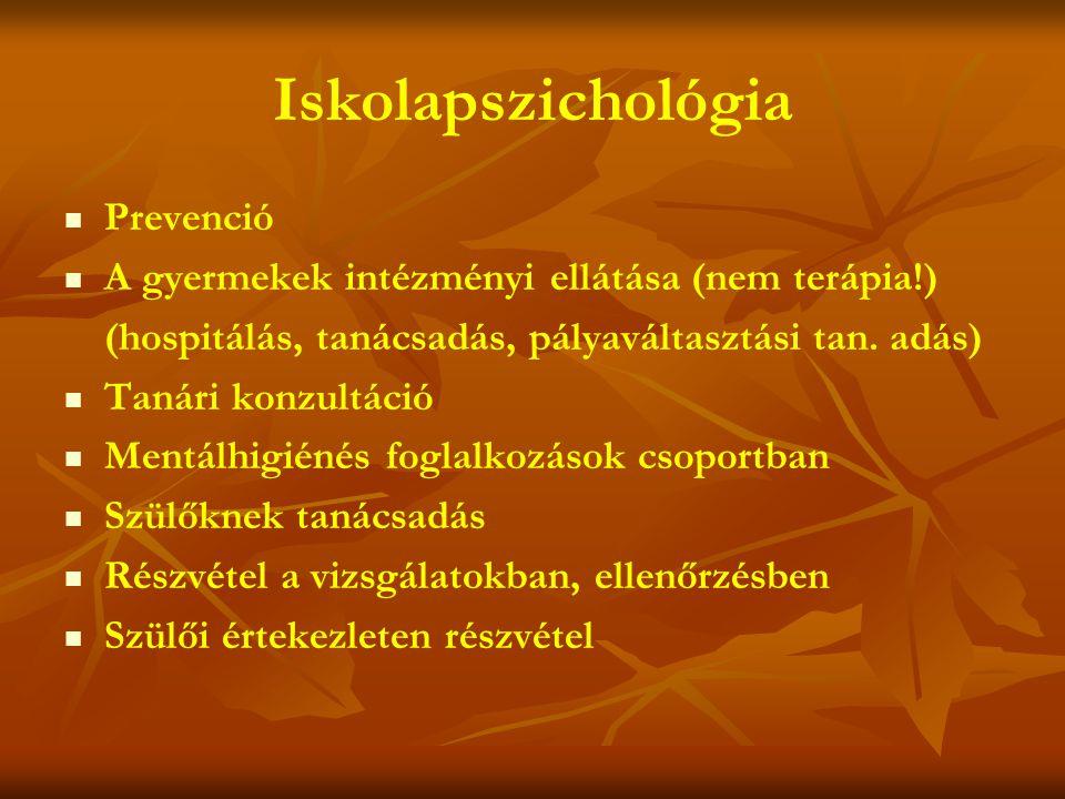 Iskolapszichológia   Prevenció   A gyermekek intézményi ellátása (nem terápia!) (hospitálás, tanácsadás, pályaváltasztási tan.