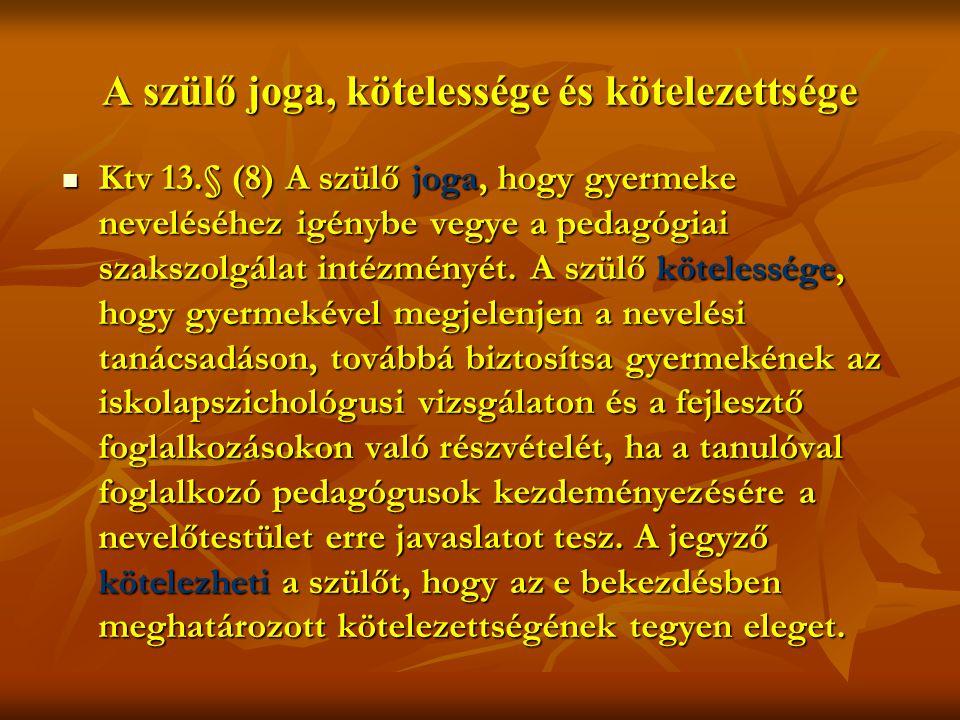 A szülő joga, kötelessége és kötelezettsége  Ktv 13.§ (8) A szülő joga, hogy gyermeke neveléséhez igénybe vegye a pedagógiai szakszolgálat intézményét.