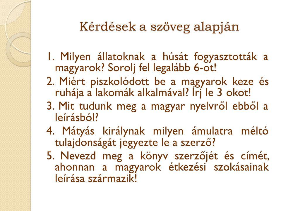 Kérdések a szöveg alapján 1. Milyen állatoknak a húsát fogyasztották a magyarok? Sorolj fel legalább 6-ot! 2. Miért piszkolódott be a magyarok keze és