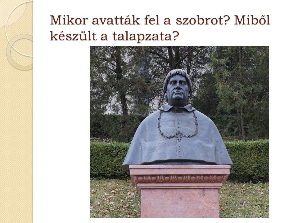 Mikor avatták fel a szobrot? Miből készült a talapzata?