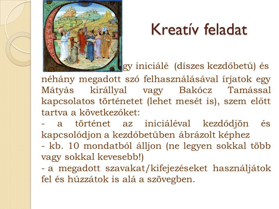 Kreatív feladat gy iniciálé (díszes kezdőbetű) és néhány megadott szó felhasználásával írjatok egy Mátyás királlyal vagy Bakócz Tamással kapcsolatos t