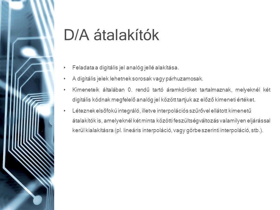 D/A átalakítók • Feladata a digitális jel analóg jellé alakítása. • A digitális jelek lehetnek sorosak vagy párhuzamosak. • Kimeneteik általában 0. re