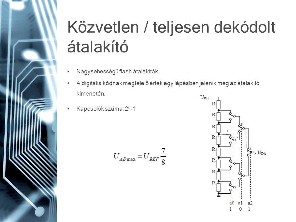 Közvetlen / teljesen dekódolt átalakító • Nagysebességű flash átalakítók. • A digitális kódnak megfelelő érték egy lépésben jelenik meg az átalakító k