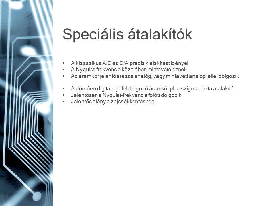 Speciális átalakítók • A klasszikus A/D és D/A precíz kialakítást igényel • A Nyquist-frekvencia közelében mintavételeznek • Az áramkör jelentős része