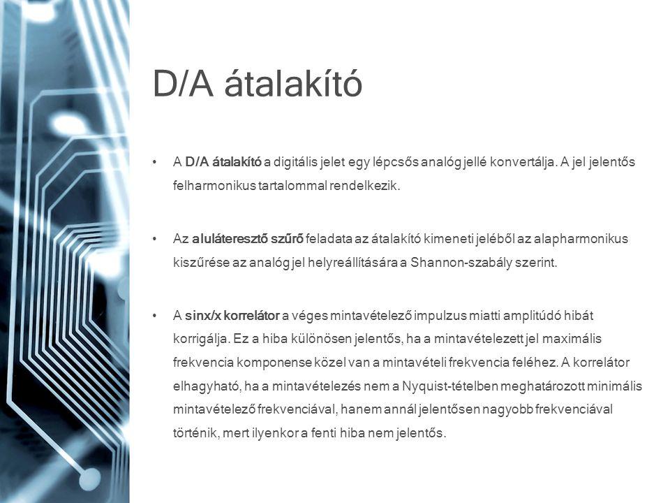 D/A átalakító • A D/A átalakító a digitális jelet egy lépcsős analóg jellé konvertálja. A jel jelentős felharmonikus tartalommal rendelkezik. • Az alu