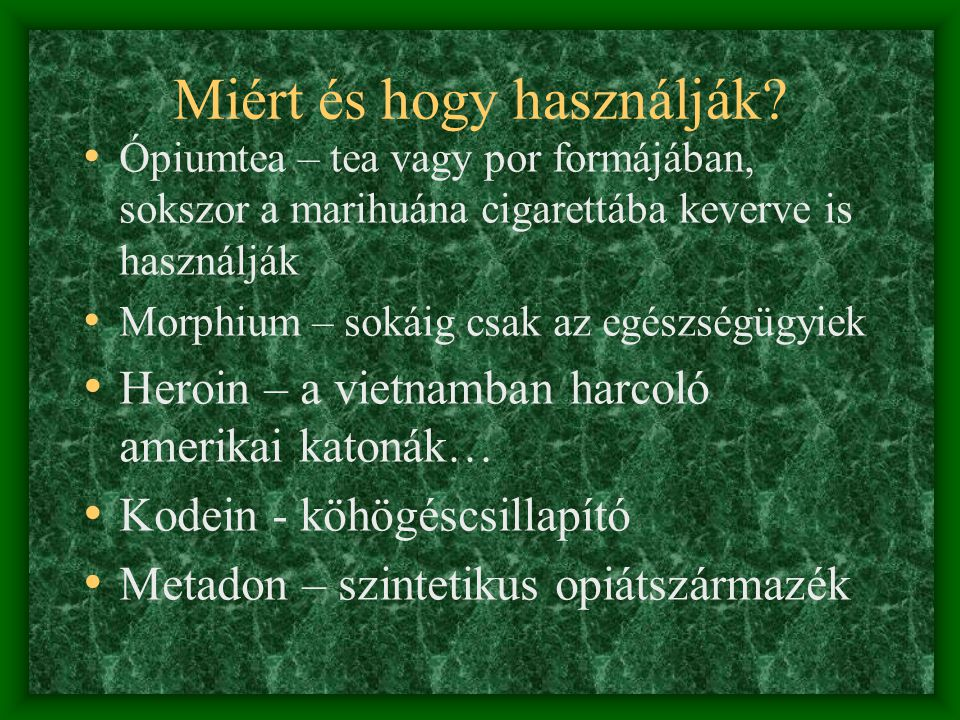 Opiátok • Opium • Morphium • Heroin – Diacetylmorphin • Kodein • Metadon
