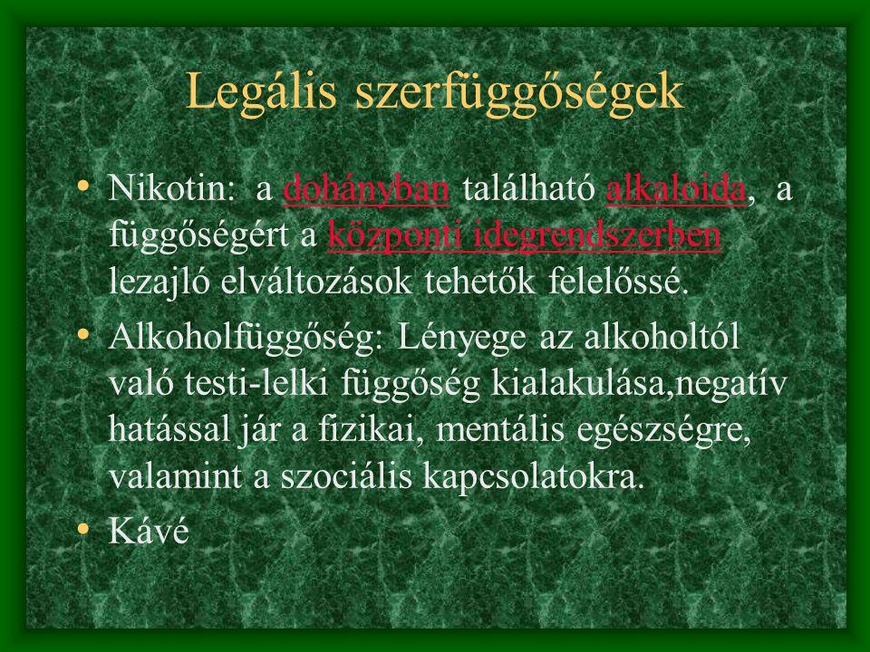 Legális szerfüggőségek • Nikotin: a dohányban található alkaloida, a függőségért a központi idegrendszerben lezajló elváltozások tehetők felelőssé.dohánybanalkaloidaközponti idegrendszerben • Alkoholfüggőség: Lényege az alkoholtól való testi-lelki függőség kialakulása,negatív hatással jár a fizikai, mentális egészségre, valamint a szociális kapcsolatokra.
