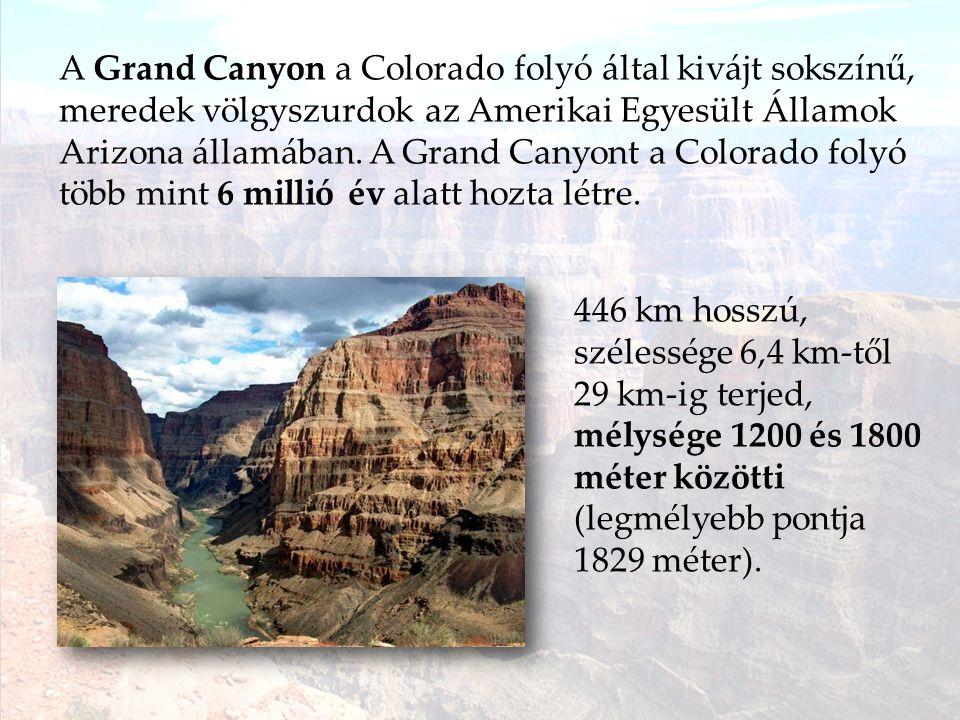 A Grand Canyon a Colorado folyó által kivájt sokszínű, meredek völgyszurdok az Amerikai Egyesült Államok Arizona államában.