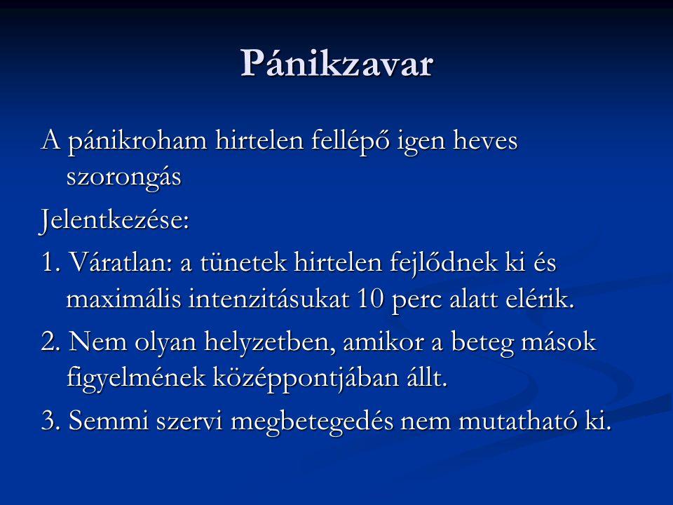 Pánikzavar A pánikroham hirtelen fellépő igen heves szorongás Jelentkezése: 1. Váratlan: a tünetek hirtelen fejlődnek ki és maximális intenzitásukat 1