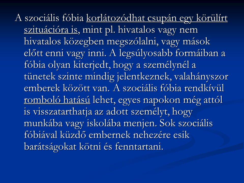 A szociális fóbia korlátozódhat csupán egy körülírt szituációra is, mint pl. hivatalos vagy nem hivatalos közegben megszólalni, vagy mások előtt enni
