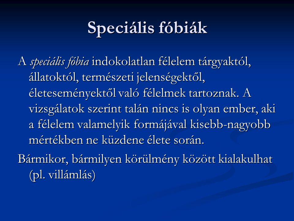 Speciális fóbiák A speciális fóbia indokolatlan félelem tárgyaktól, állatoktól, természeti jelenségektől, életeseményektől való félelmek tartoznak. A