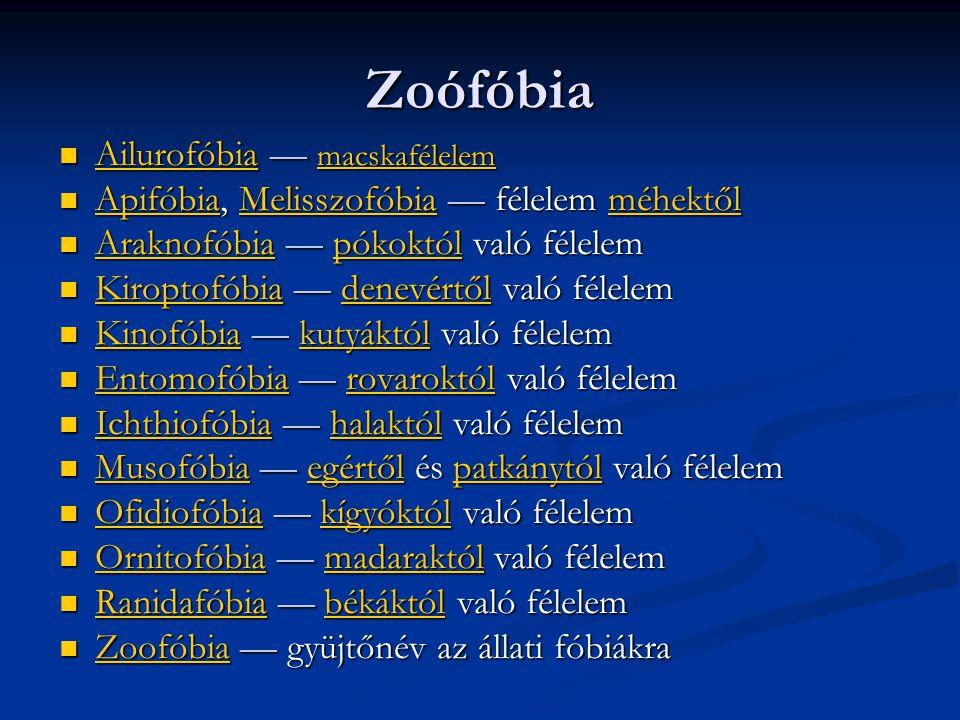 Zoófóbia  Ailurofóbia — macskafélelem Ailurofóbia macskafélelem Ailurofóbia macskafélelem  Apifóbia, Melisszofóbia — félelem méhektől ApifóbiaMeliss
