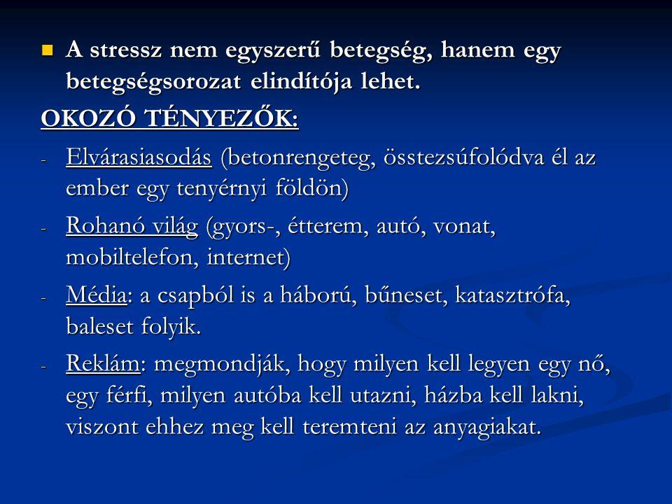  A stressz nem egyszerű betegség, hanem egy betegségsorozat elindítója lehet. OKOZÓ TÉNYEZŐK: - Elvárasiasodás (betonrengeteg, össtezsúfolódva él az