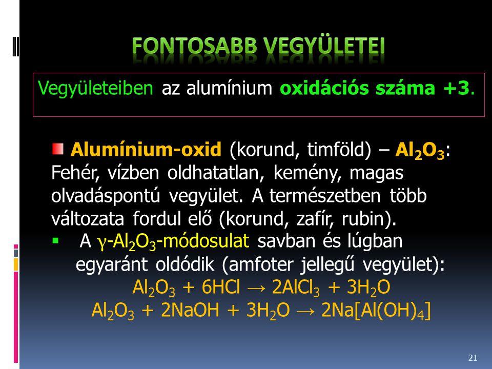 21 Vegyületeiben az alumínium oxidációs száma +3.