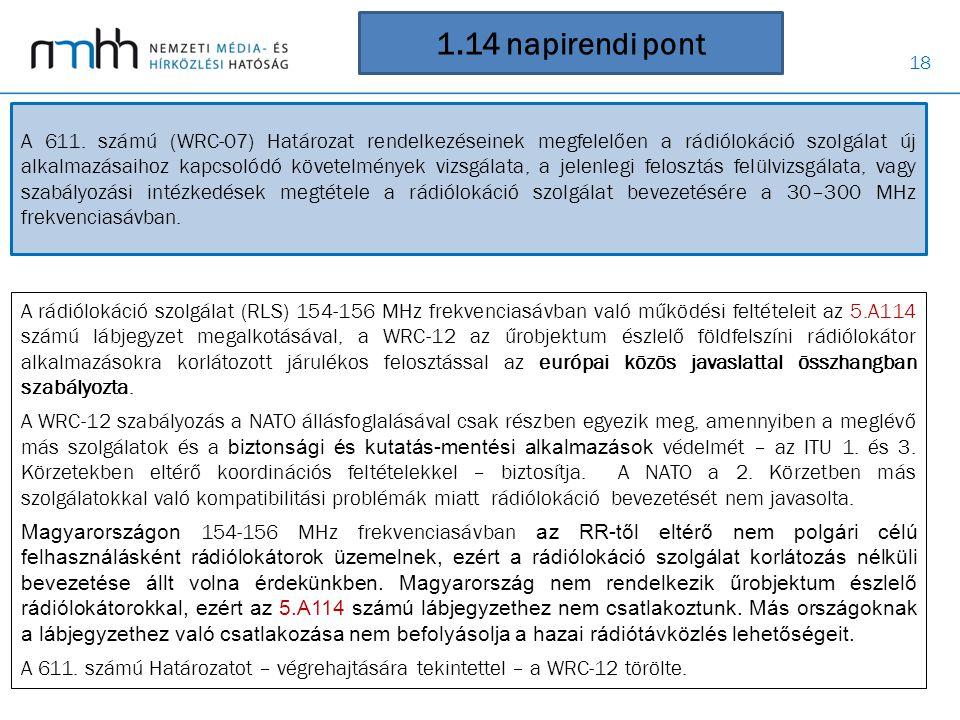 18 1.14 napirendi pont A rádiólokáció szolgálat (RLS) 154-156 MHz frekvenciasávban való működési feltételeit az 5.A114 számú lábjegyzet megalkotásával