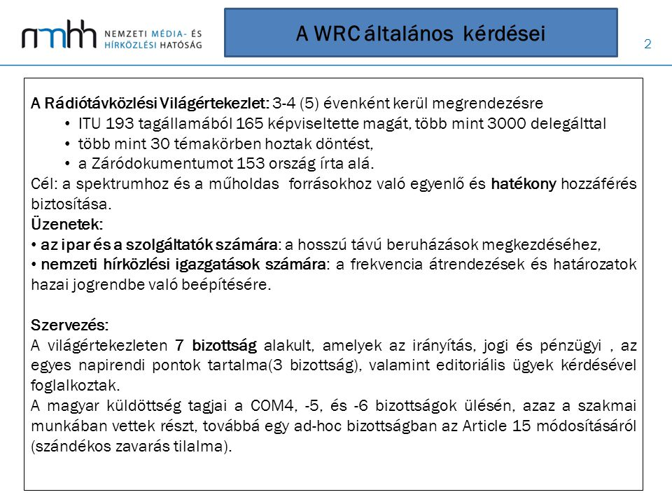 3 WRC -12 eredményei A Nemzetközi Rádiószabályzat változásai, új elemek: • frekvenciasávok felosztása, lábjegyzetek módosítása, • bejelentés, notifikáció szabályainak változása, • határozatok, ajánlások (módosítások, új dokumentumok), • következő WRC napirendje.