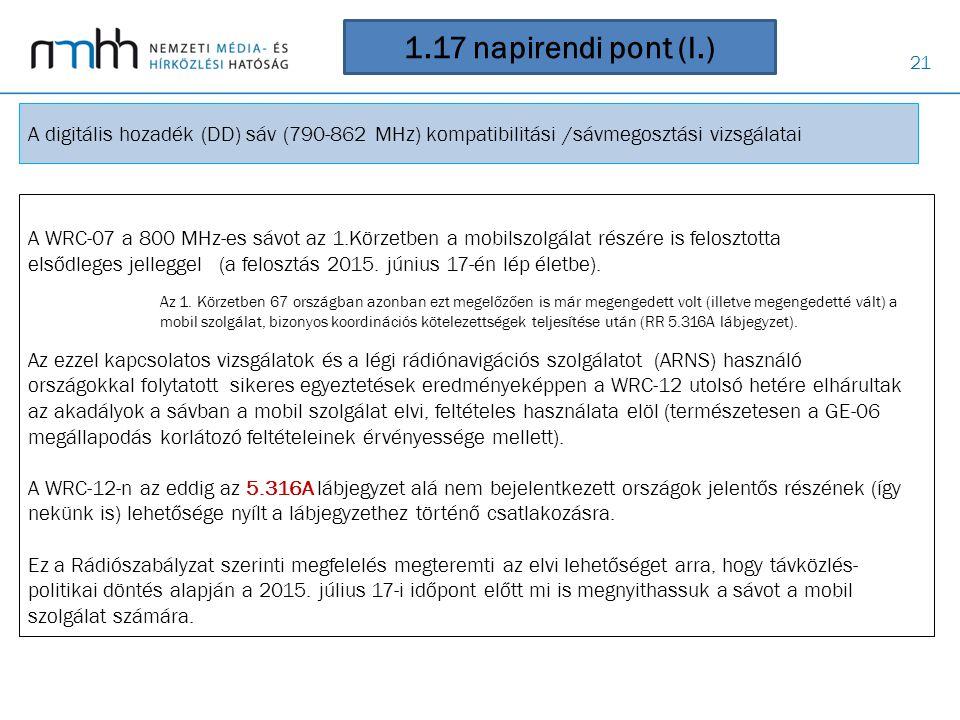 21 1.17 napirendi pont (I.) A WRC-07 a 800 MHz-es sávot az 1.Körzetben a mobilszolgálat részére is felosztotta elsődleges jelleggel (a felosztás 2015.