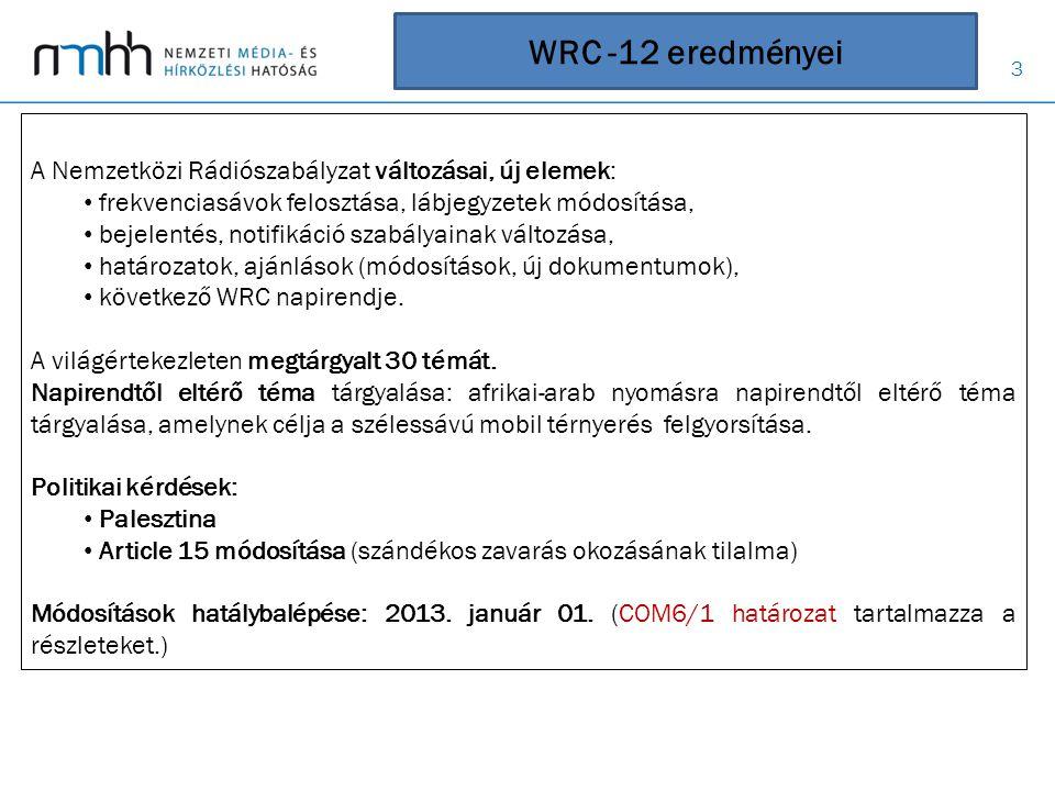 3 WRC -12 eredményei A Nemzetközi Rádiószabályzat változásai, új elemek: • frekvenciasávok felosztása, lábjegyzetek módosítása, • bejelentés, notifiká
