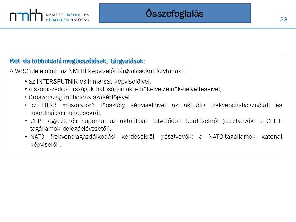 39 Összefoglalás Két- és többoldalú megbeszélések, tárgyalások: A WRC ideje alatt az NMHH képviselői tárgyalásokat folytattak: • az INTERSPUTNIK és In