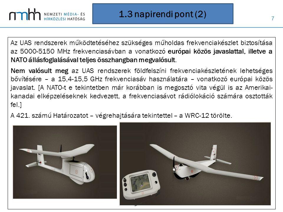 18 1.14 napirendi pont A rádiólokáció szolgálat (RLS) 154-156 MHz frekvenciasávban való működési feltételeit az 5.A114 számú lábjegyzet megalkotásával, a WRC-12 az űrobjektum észlelő földfelszíni rádiólokátor alkalmazásokra korlátozott járulékos felosztással az európai közös javaslattal összhangban szabályozta.