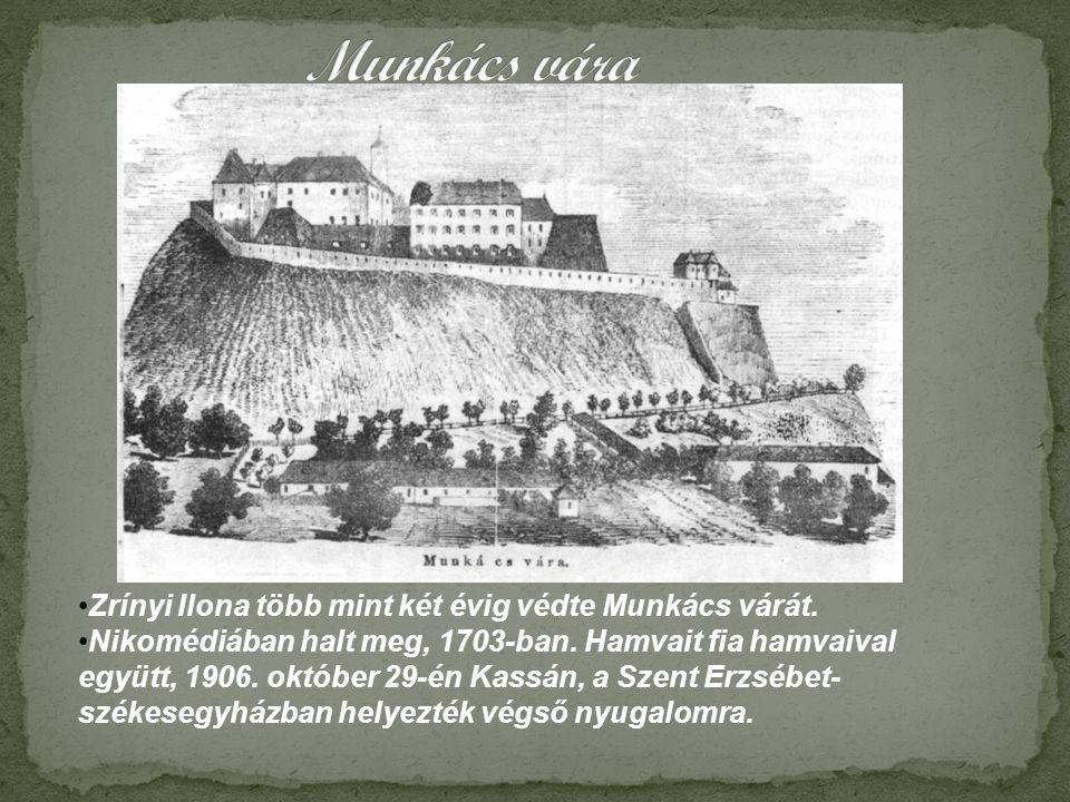 •Zrínyi Ilona több mint két évig védte Munkács várát. •Nikomédiában halt meg, 1703-ban. Hamvait fia hamvaival együtt, 1906. október 29-én Kassán, a Sz