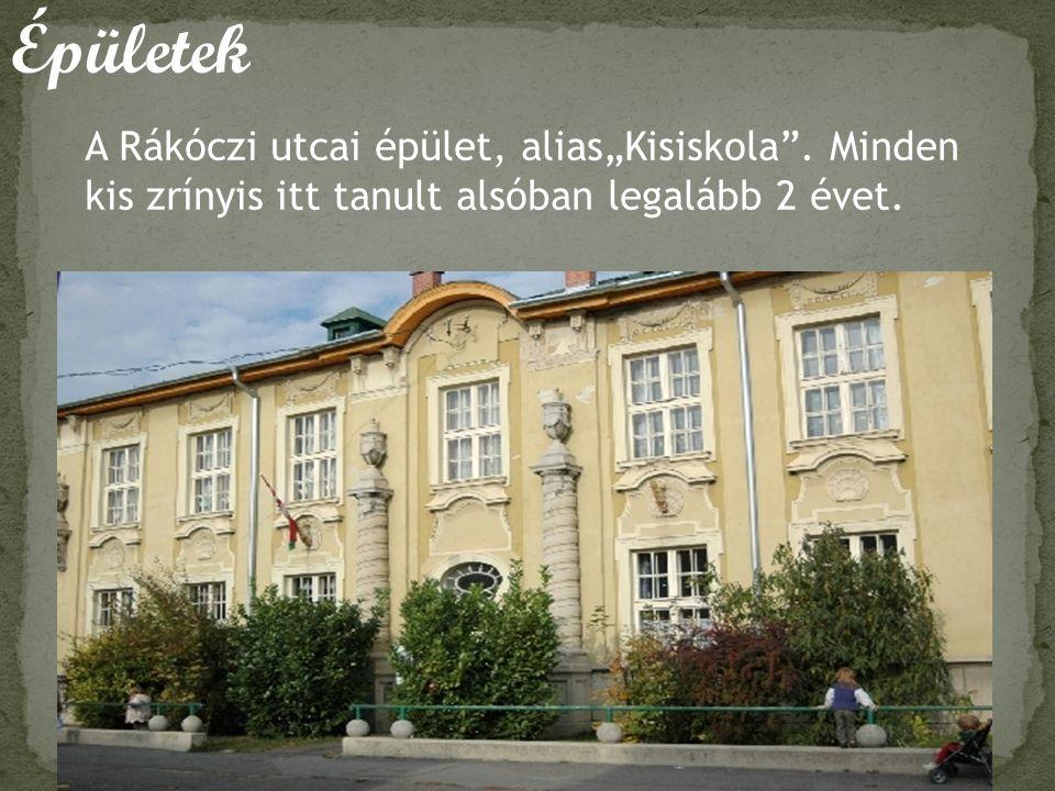 """Épületek A Rákóczi utcai épület, alias""""Kisiskola"""". Minden kis zrínyis itt tanult alsóban legalább 2 évet."""