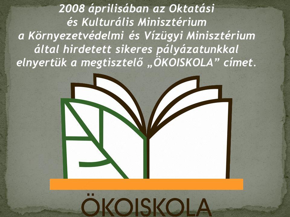 2008 áprilisában az Oktatási és Kulturális Minisztérium a Környezetvédelmi és Vízügyi Minisztérium által hirdetett sikeres pályázatunkkal elnyertük a
