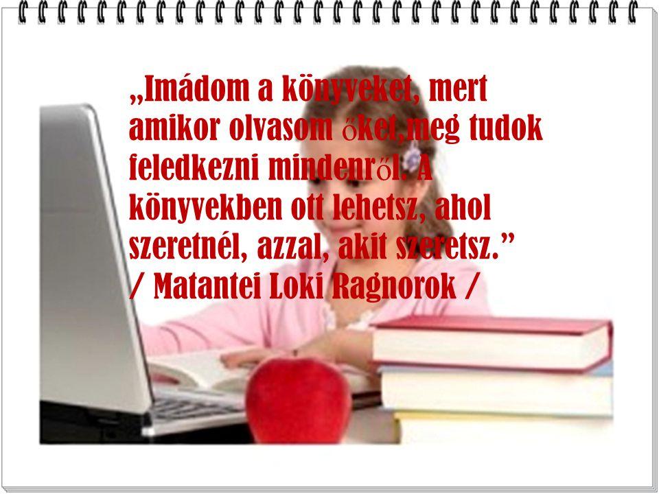 """""""Imádom a könyveket, mert amikor olvasom ő ket,meg tudok feledkezni mindenr ő l."""