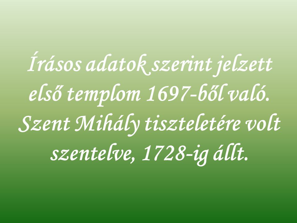 Írásos adatok szerint jelzett első templom 1697-ből való.