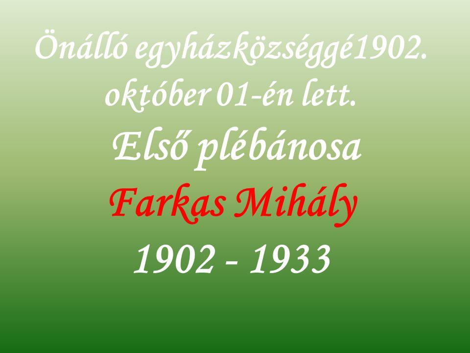 Önálló egyházközséggé1902. október 01-én lett. Első plébánosa Farkas Mihály 1902 - 1933