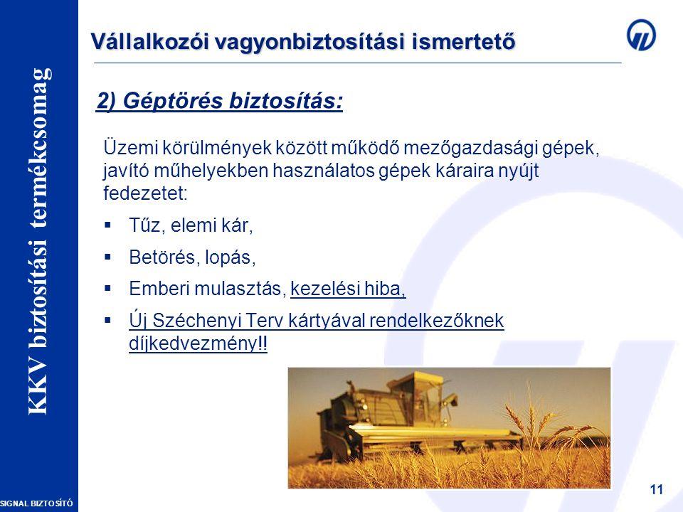 SIGNAL BIZTOSÍTÓ Vállalkozói vagyonbiztosítások – Szakmai Nap 11 2) Géptörés biztosítás: Üzemi körülmények között működő mezőgazdasági gépek, javító m