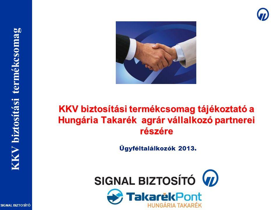 Vállalkozói vagyonbiztosítások – Szakmai Nap SIGNAL BIZTOSÍTÓ KKV biztosítási termékcsomag tájékoztató a Hungária Takarék agrár vállalkozó partnerei részére Ügyféltalálkozók 2013.