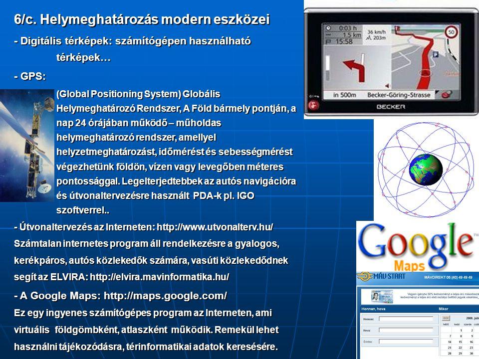 6/c. Helymeghatározás modern eszközei - Digitális térképek: számítógépen használható térképek… - GPS: (Global Positioning System) Globális Helymeghatá