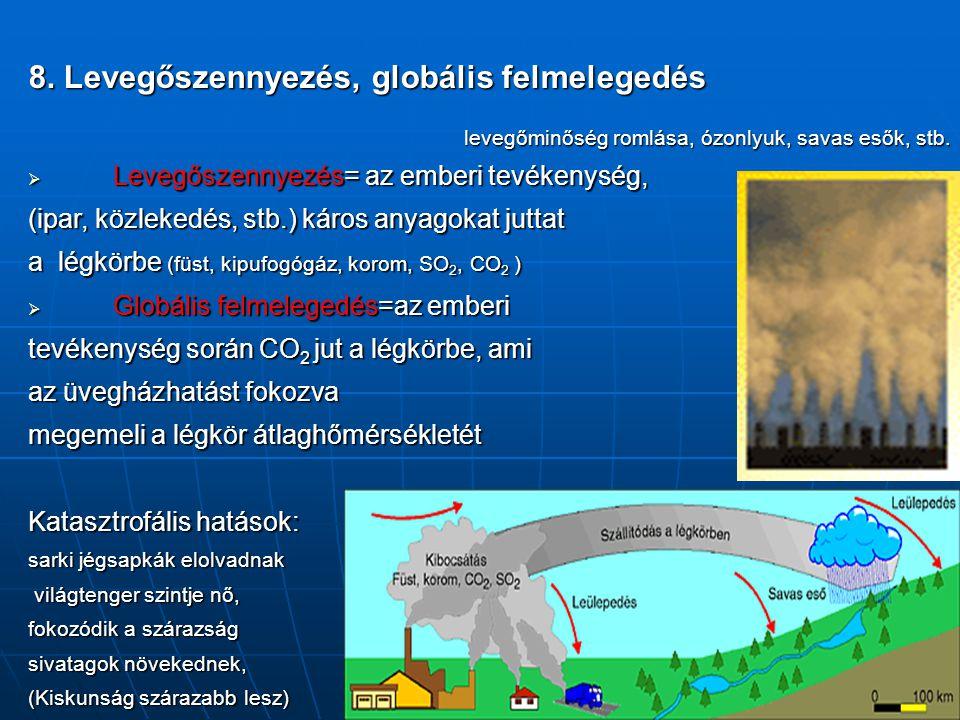 8. Levegőszennyezés, globális felmelegedés  Levegőszennyezés= az emberi tevékenység, (ipar, közlekedés, stb.) káros anyagokat juttat a légkörbe (füst