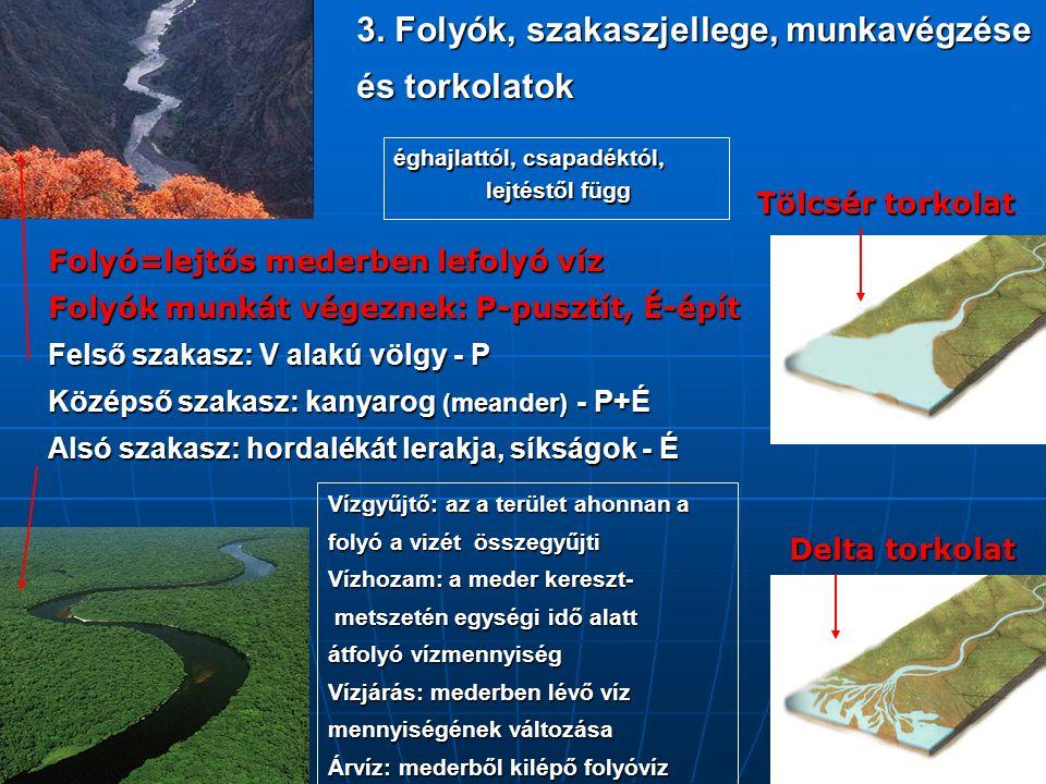 3. Folyók, szakaszjellege, munkavégzése és torkolatok Folyó=lejtős mederben lefolyó víz Folyók munkát végeznek: P-pusztít, É-épít Felső szakasz: V ala