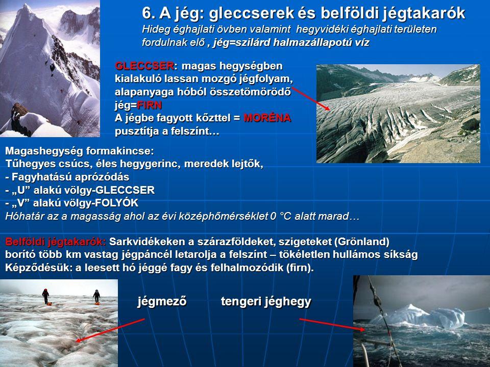jégmező tengeri jéghegy 6. A jég: gleccserek és belföldi jégtakarók Hideg éghajlati övben valamint hegyvidéki éghajlati területen fordulnak elő, jég=s