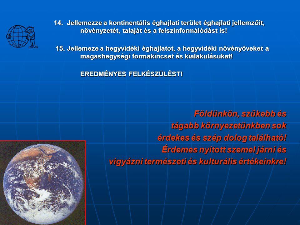 14. Jellemezze a kontinentális éghajlati terület éghajlati jellemzőit, növényzetét, talaját és a felszínformálódást is! 15. Jellemeze a hegyvidéki égh