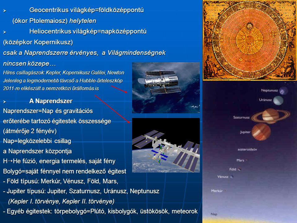  Geocentrikus világkép=földközéppontú (ókor Ptolemaiosz) helytelen (ókor Ptolemaiosz) helytelen  Heliocentrikus világkép=napközéppontú (középkor Kop