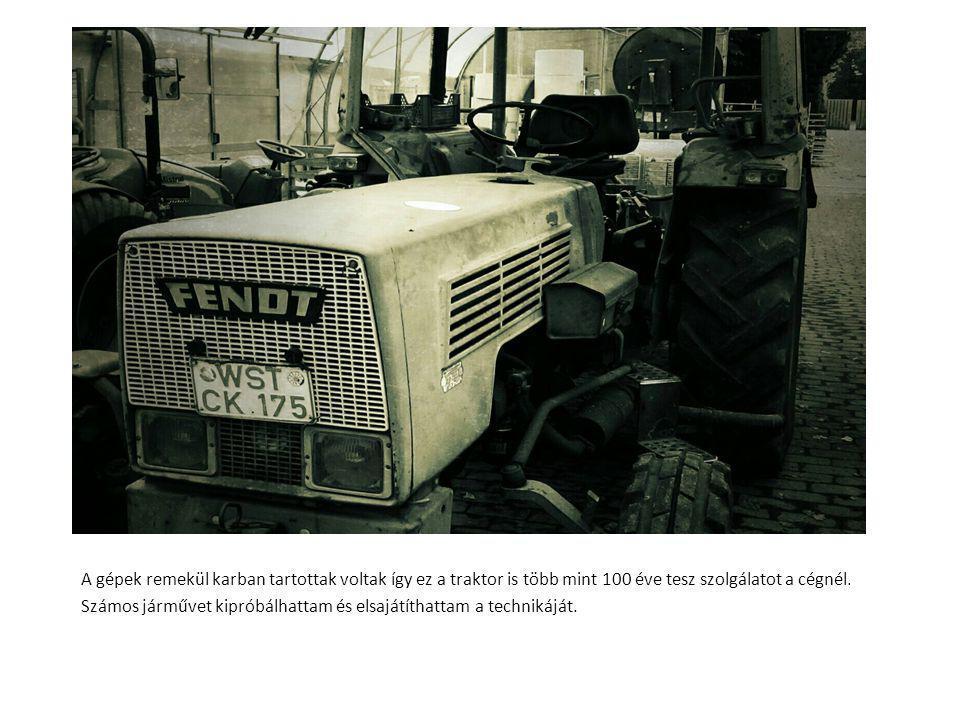 A gépek remekül karban tartottak voltak így ez a traktor is több mint 100 éve tesz szolgálatot a cégnél. Számos járművet kipróbálhattam és elsajátítha