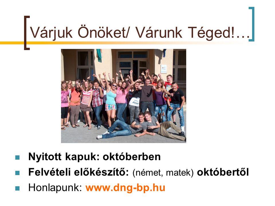 Várjuk Önöket/ Várunk Téged!…  Nyitott kapuk: októberben  Felvételi előkészítő: (német, matek) októbertől  Honlapunk: www.dng-bp.hu
