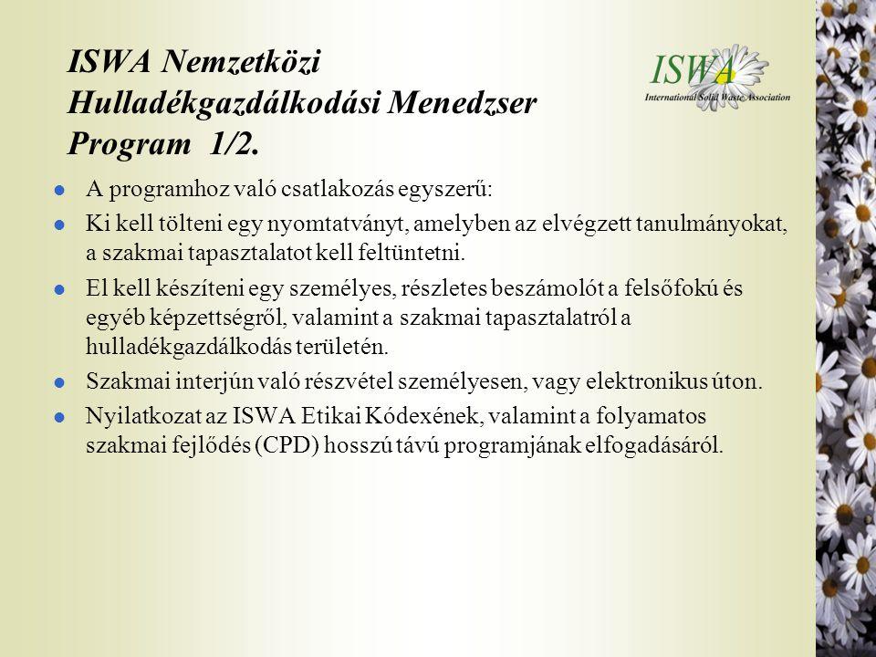 ISWA Nemzetközi Hulladékgazdálkodási Menedzser Program 1/2. l A programhoz való csatlakozás egyszerű: l Ki kell tölteni egy nyomtatványt, amelyben az