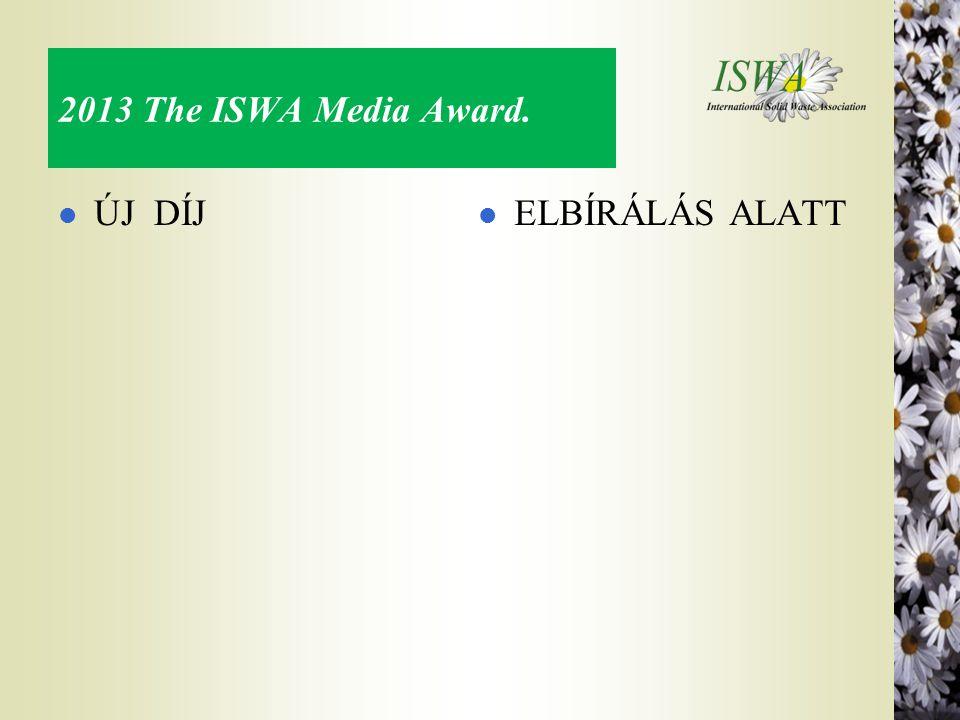 2013 The ISWA Media Award. l ÚJ DÍJ l ELBÍRÁLÁS ALATT