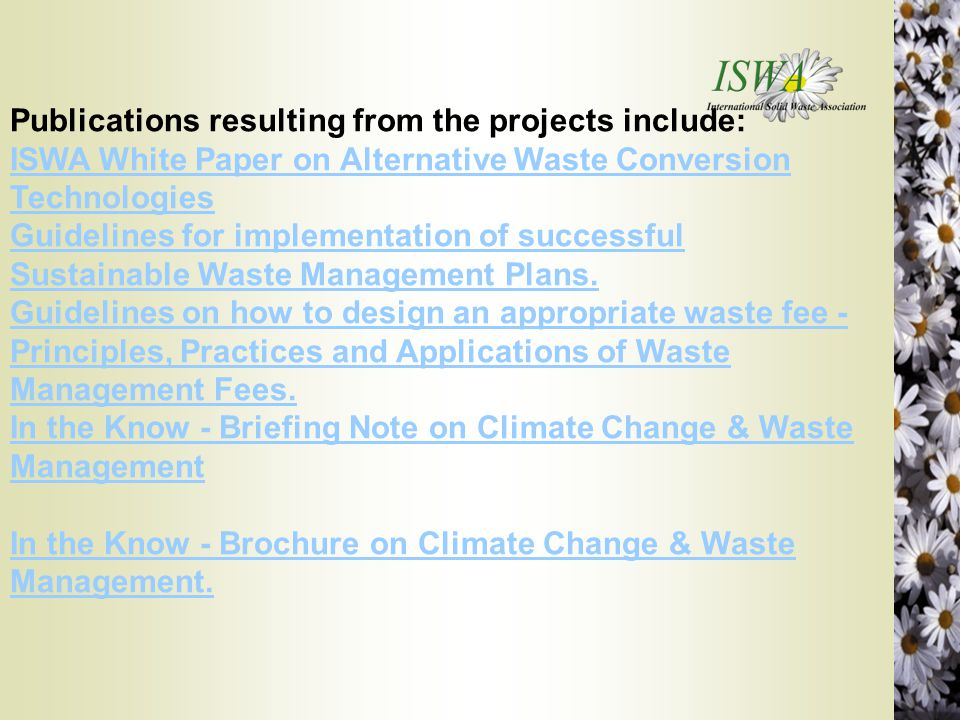 Publications resulting from the projects include: ISWA White Paper on Alternative Waste Conversion Technologies Guidelines for implementation of succe