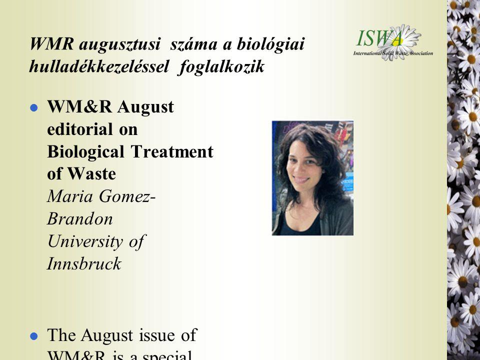 WMR augusztusi száma a biológiai hulladékkezeléssel foglalkozik l WM&R August editorial on Biological Treatment of Waste Maria Gomez- Brandon University of Innsbruck l The August issue of WM&R is a special