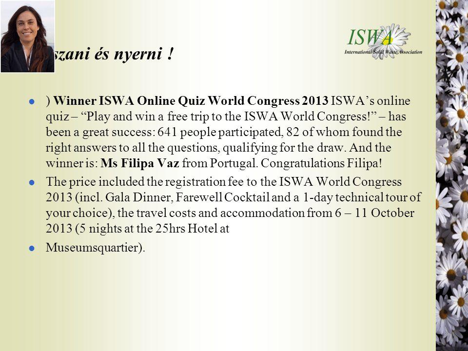 "Játszani és nyerni ! l ) Winner ISWA Online Quiz World Congress 2013 ISWA's online quiz – ""Play and win a free trip to the ISWA World Congress!"" – has"