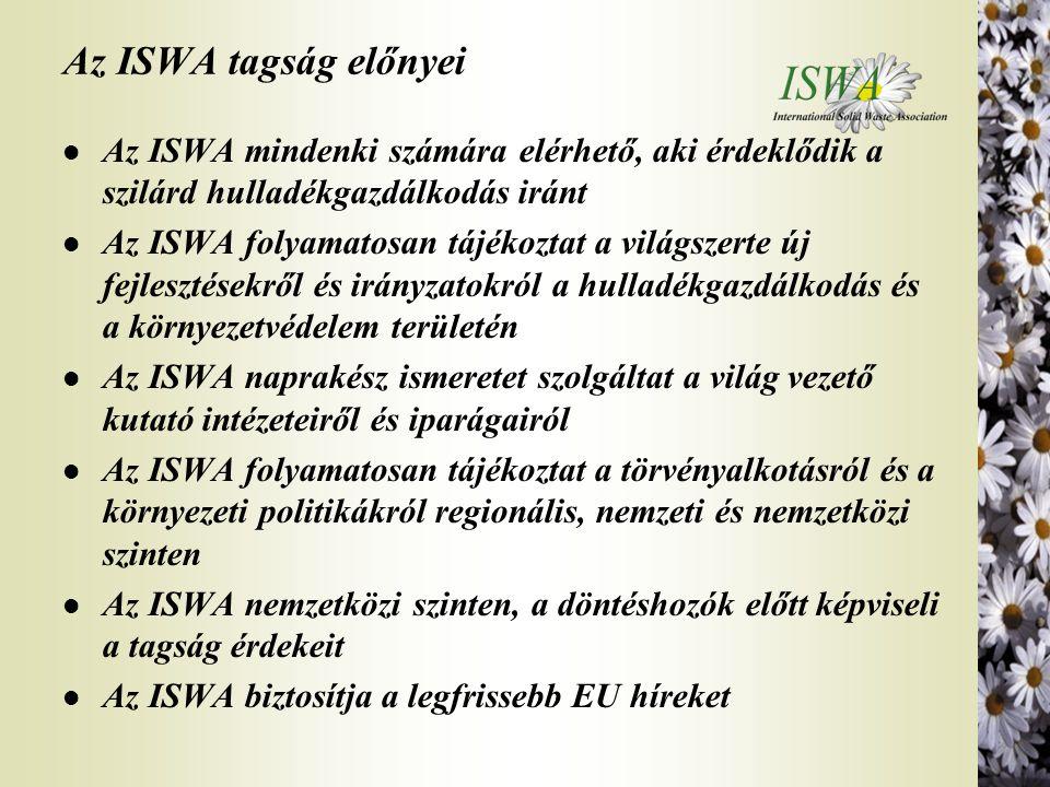 Az ISWA tagság előnyei l Az ISWA mindenki számára elérhető, aki érdeklődik a szilárd hulladékgazdálkodás iránt l Az ISWA folyamatosan tájékoztat a vil