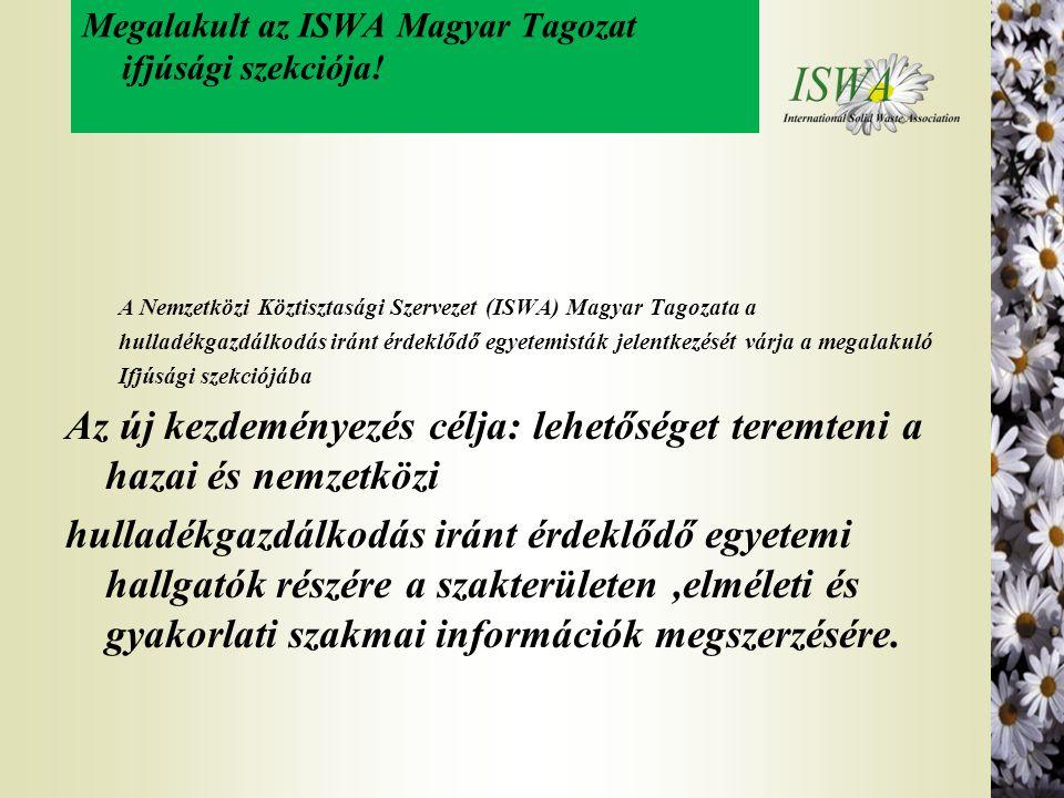 Megalakult az ISWA Magyar Tagozat ifjúsági szekciója! A Nemzetközi Köztisztasági Szervezet (ISWA) Magyar Tagozata a hulladékgazdálkodás iránt érdeklőd