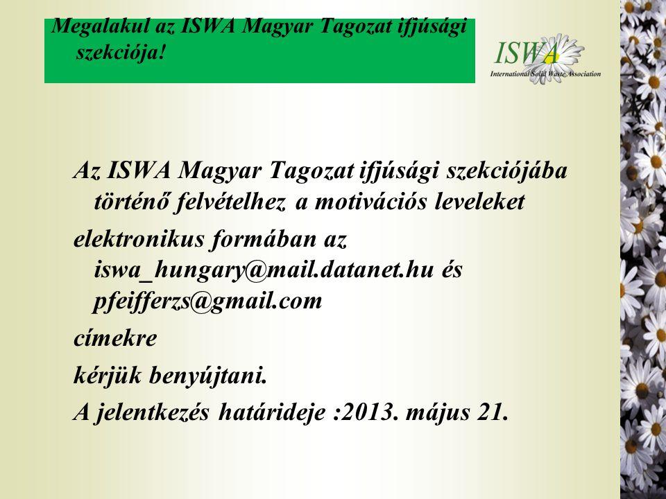 Megalakul az ISWA Magyar Tagozat ifjúsági szekciója! Az ISWA Magyar Tagozat ifjúsági szekciójába történő felvételhez a motivációs leveleket elektronik